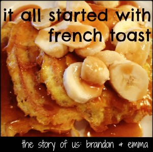 it all started with french toast; the story of us